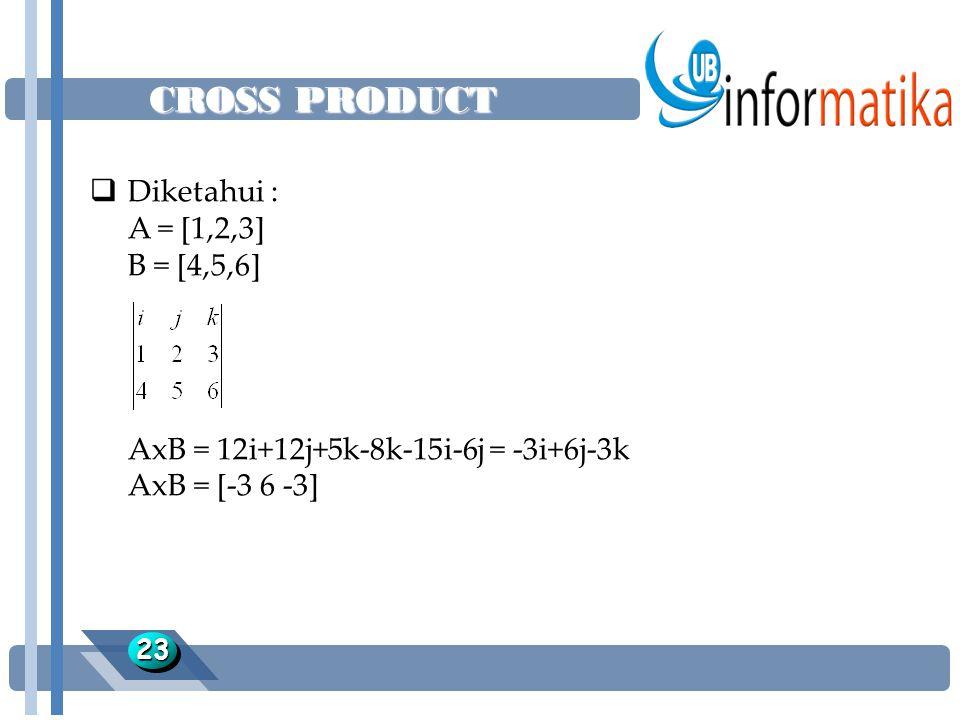 CROSS PRODUCT Diketahui : A = [1,2,3] B = [4,5,6]